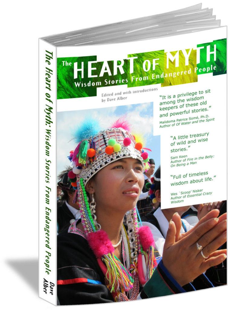 The Heart of Myth: Wisdom Stories From Endangered People by Dave Alber, World Mythology, David Alber, myth, mythology