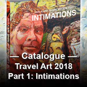 Dave Alber: Travel Art 2018: Part 1: Intimations